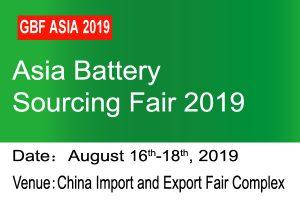 4th Asia (Guangzhou) Battery Sourcing Fair 2019 (GBF ASIA 2019)